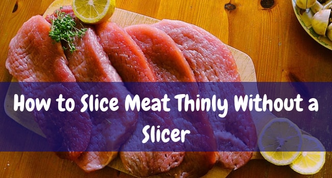 how to slice meat thinly without a slicer