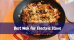 [Top 10] Best Wok for Electric Stove Reviews