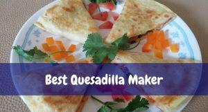 Best Quesadilla Maker