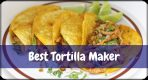 [Top 8] Best Tortilla Maker Reviews