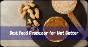 Best Food Processor for Nut Butter