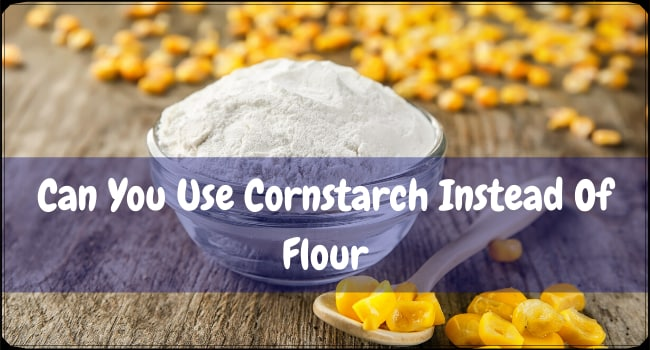 Can You Use Cornstarch Instead Of Flour