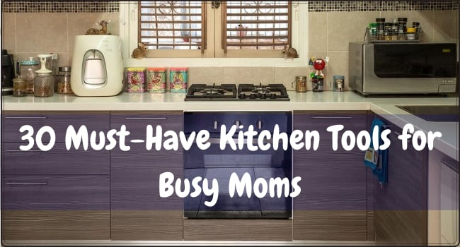 30 Must Have Kitchen Tools for Busy Moms
