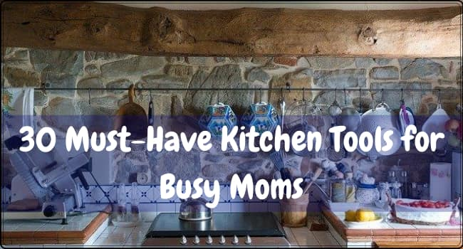 Must-Have Kitchen Tools for Busy Moms