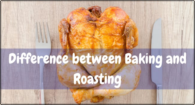 Difference between Baking and Roasting