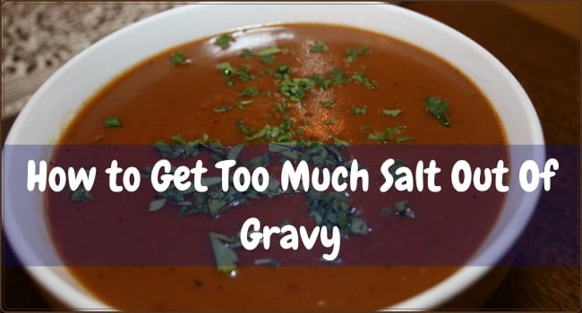 How to Get Too Much Salt Out Of Gravy