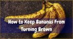 How to Keep Bananas From Turning Brown?