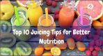 Top 10 Juicing Tips for Better Nutrition